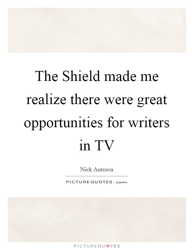 The Shield made me realize there were great opportunities for writers in TV Picture Quote #1