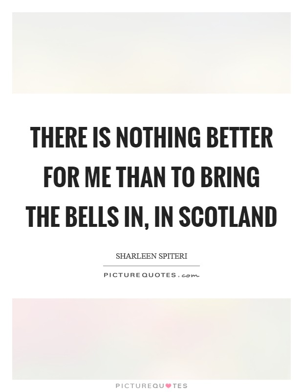 There is nothing better for me than to bring the bells in, in Scotland Picture Quote #1