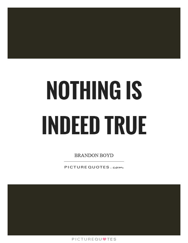 Nothing is indeed true Picture Quote #1