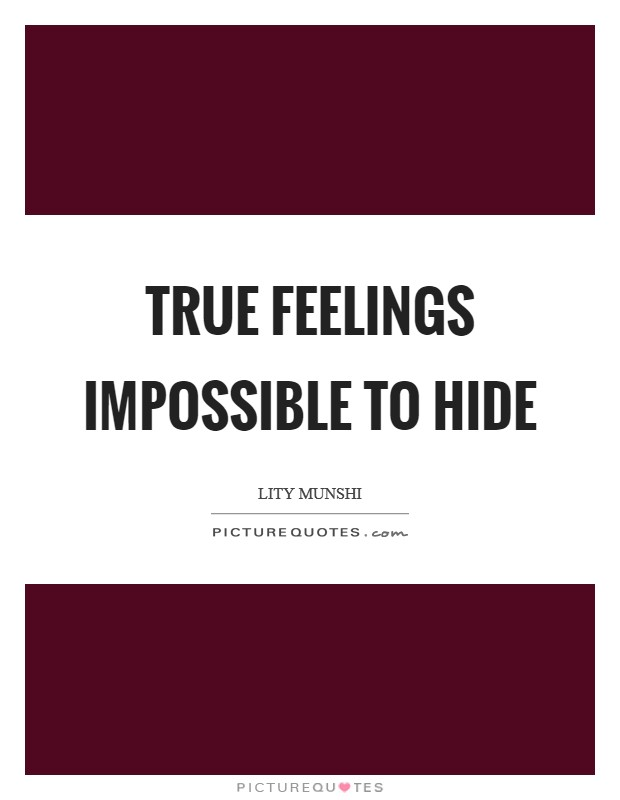 True feelings impossible to hide Picture Quote #1