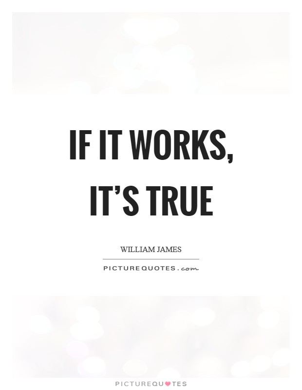 If it works, it's true Picture Quote #1