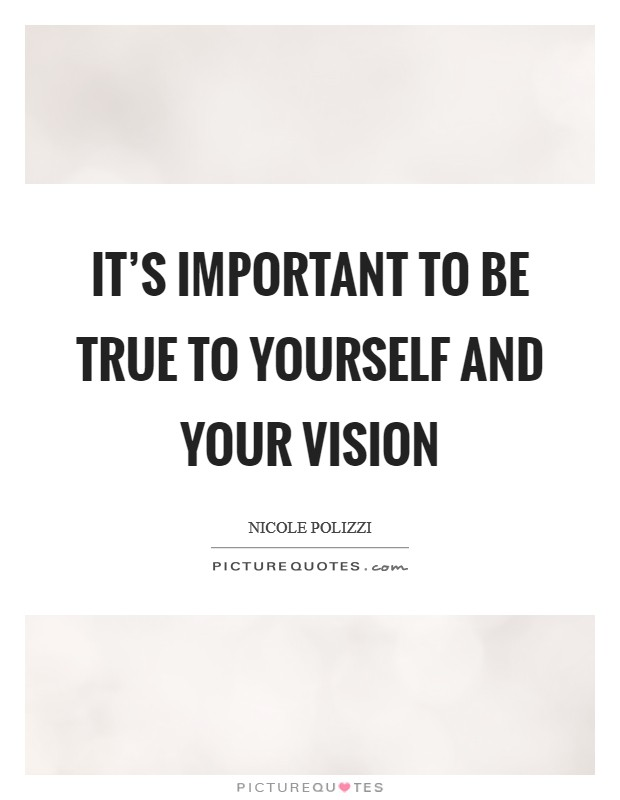 It's important to be true to yourself and your vision Picture Quote #1