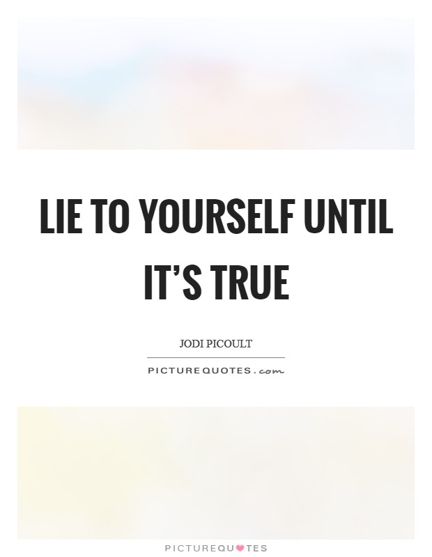 Lie to yourself until it's true Picture Quote #1