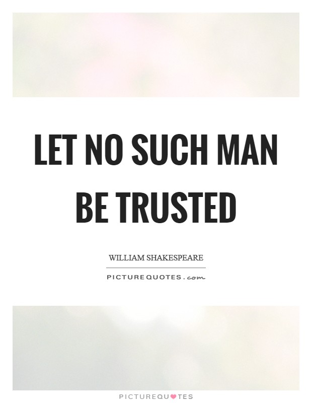 Let no such man be trusted Picture Quote #1
