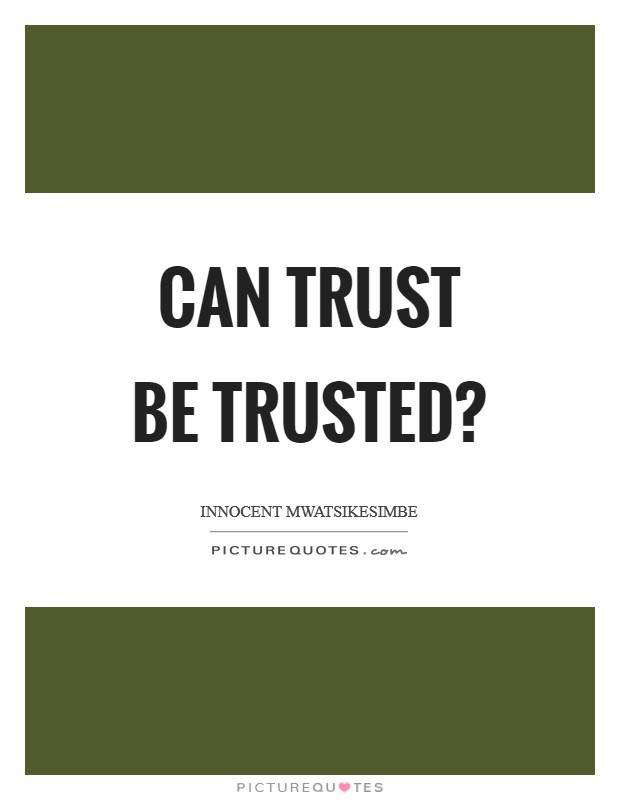 Can trust be trusted? Picture Quote #1