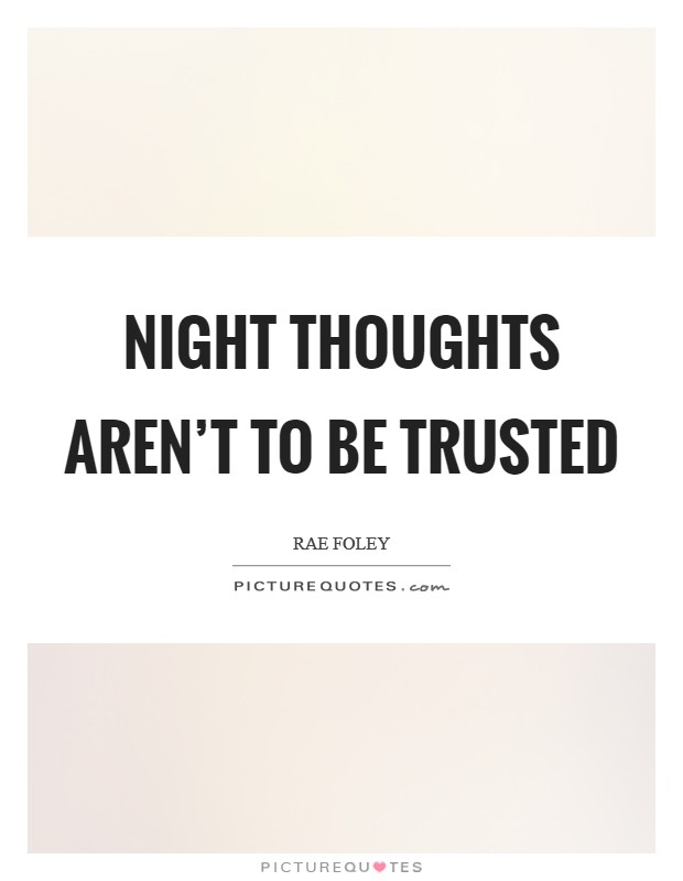 Night thoughts aren't to be trusted Picture Quote #1