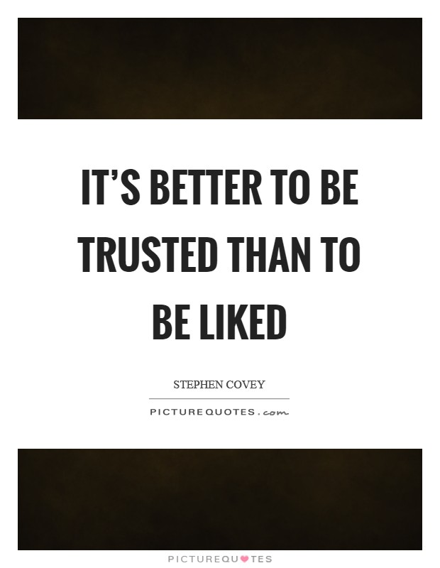 It's better to be trusted than to be liked Picture Quote #1