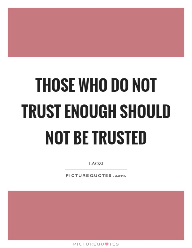 Those who do not trust enough should not be trusted Picture Quote #1
