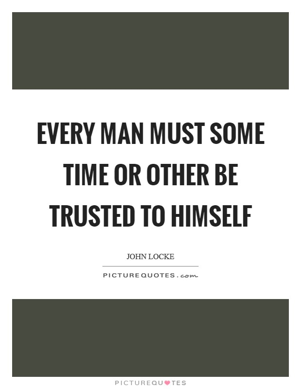 Every man must some time or other be trusted to himself Picture Quote #1