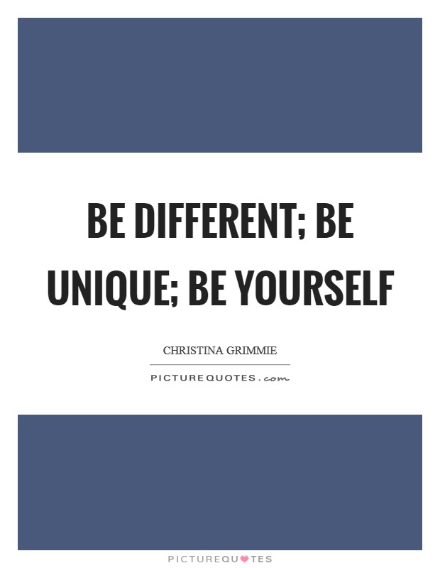 Be different; be unique; be yourself Picture Quote #1