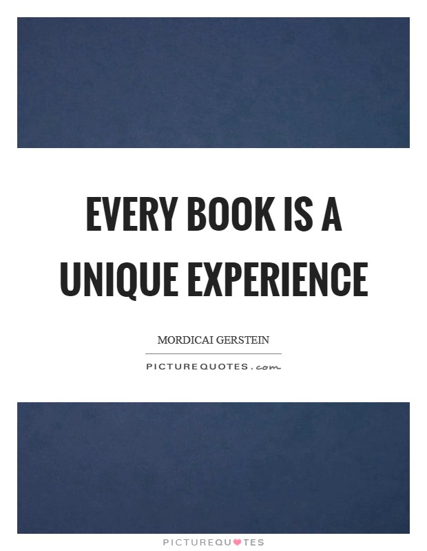 Every book is a unique experience Picture Quote #1