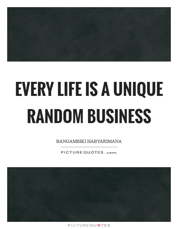 Every life is a unique random business Picture Quote #1