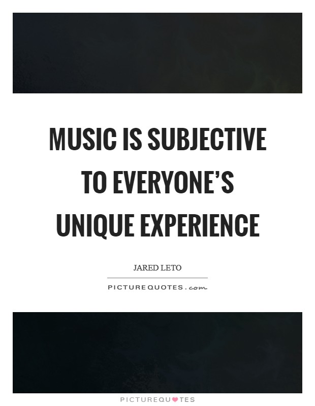 Music is subjective to everyone's unique experience Picture Quote #1