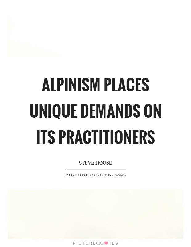 Alpinism places unique demands on its practitioners Picture Quote #1