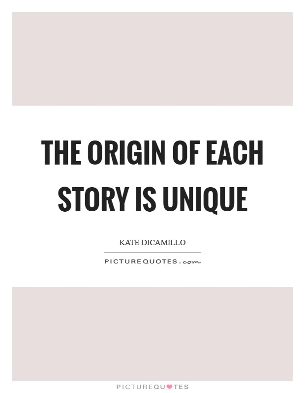 The origin of each story is unique Picture Quote #1