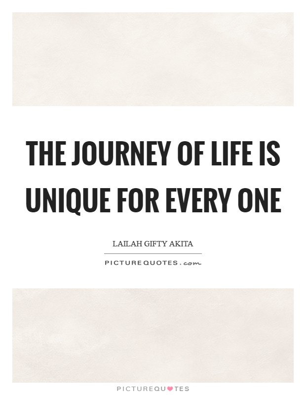 The journey of life is unique for every one Picture Quote #1