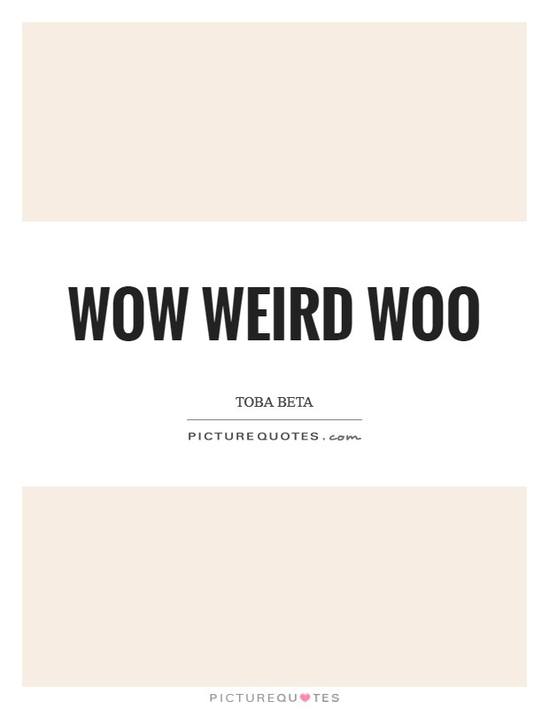 Wow weird woo Picture Quote #1