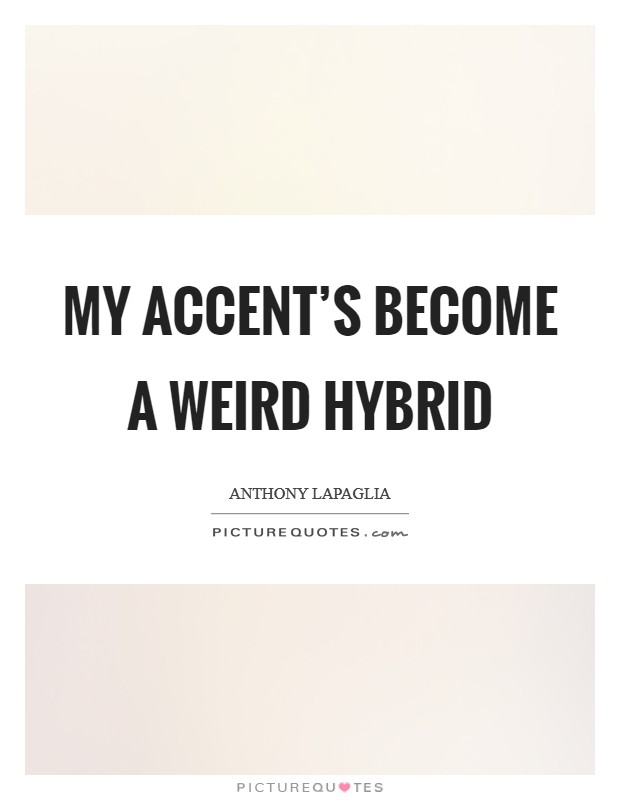 My accent's become a weird hybrid Picture Quote #1