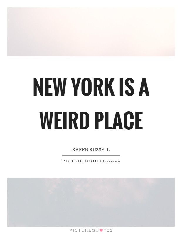 New York is a weird place Picture Quote #1