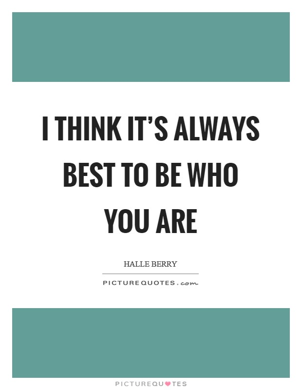 I think it's always best to be who you are Picture Quote #1