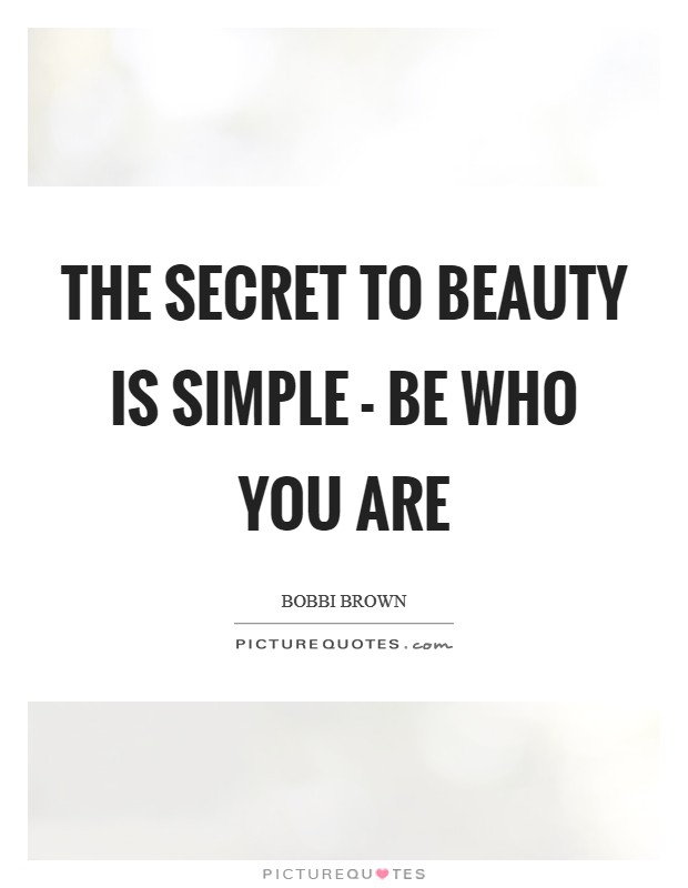 The secret to beauty is simple - be who you are Picture Quote #1