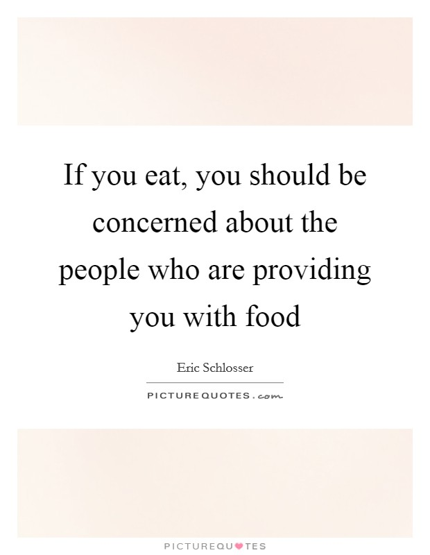 If you eat, you should be concerned about the people who are providing you with food Picture Quote #1