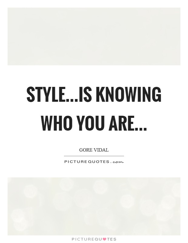Style...is knowing who you are Picture Quote #1