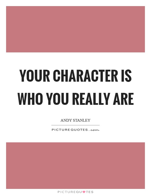 Your character is who you really are Picture Quote #1