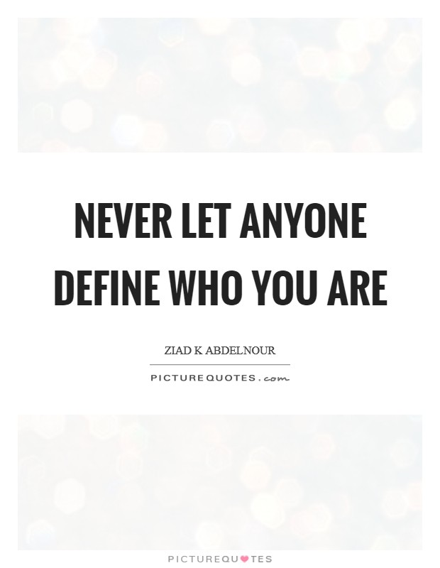 Never let anyone define who you are Picture Quote #1