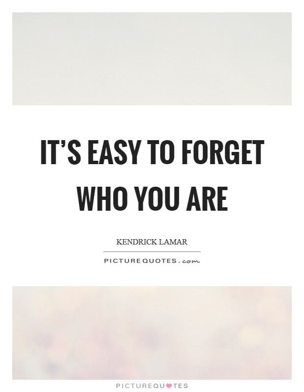 It's easy to forget who you are Picture Quote #1