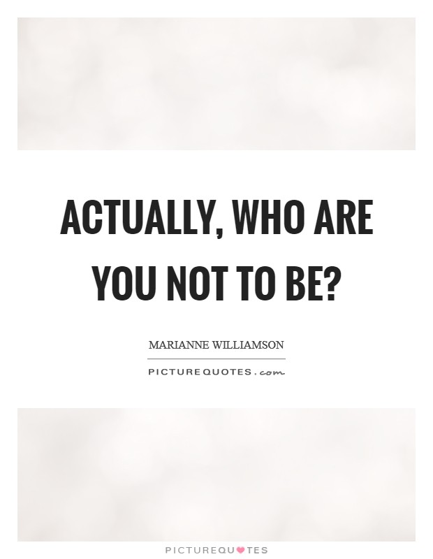 Actually, who are you not to be? Picture Quote #1