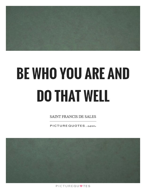 Be who you are and do that well Picture Quote #1