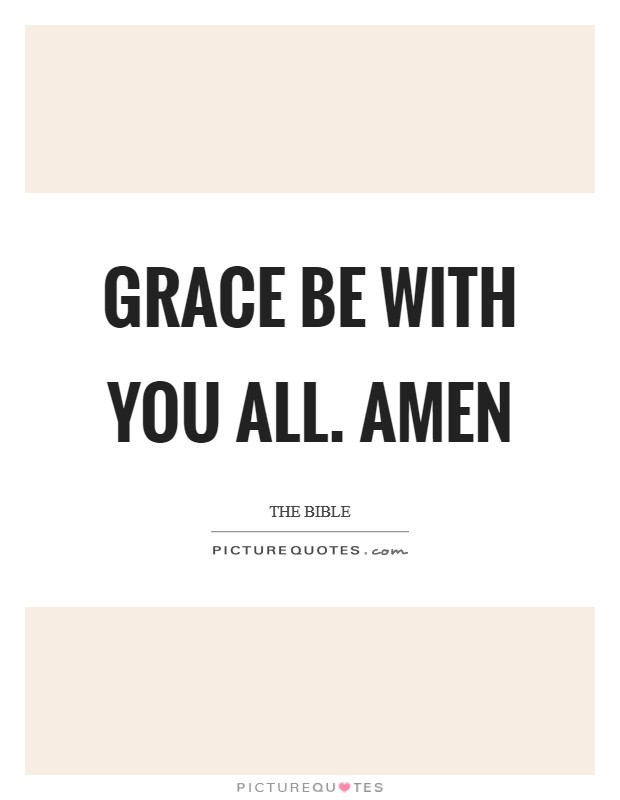 Grace be with you all. Amen Picture Quote #1