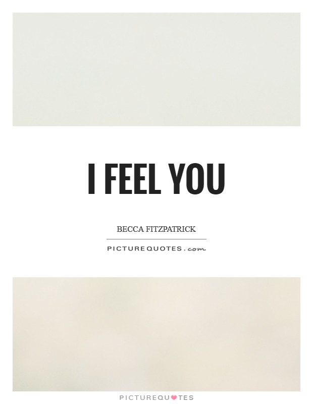 I feel you Picture Quote #1