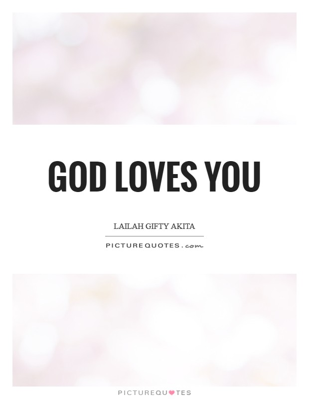 God loves you Picture Quote #1
