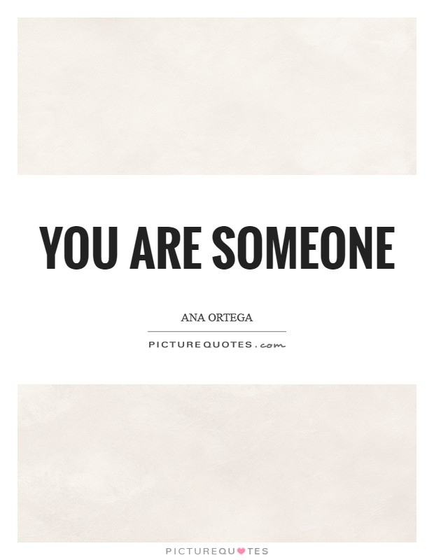 You are someone Picture Quote #1