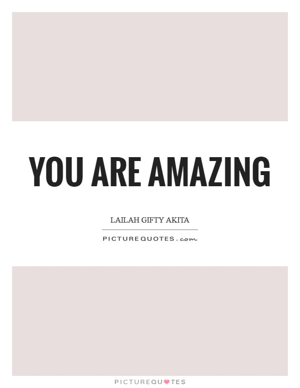 You are amazing Picture Quote #1