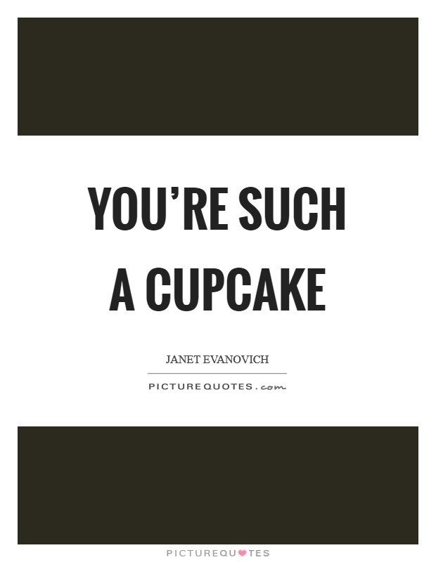 You're such a cupcake Picture Quote #1