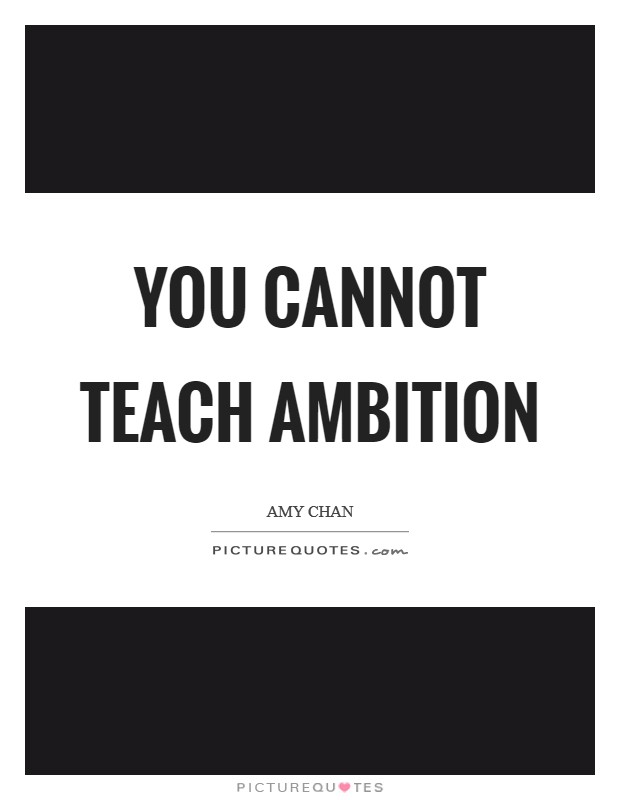 You cannot teach ambition Picture Quote #1