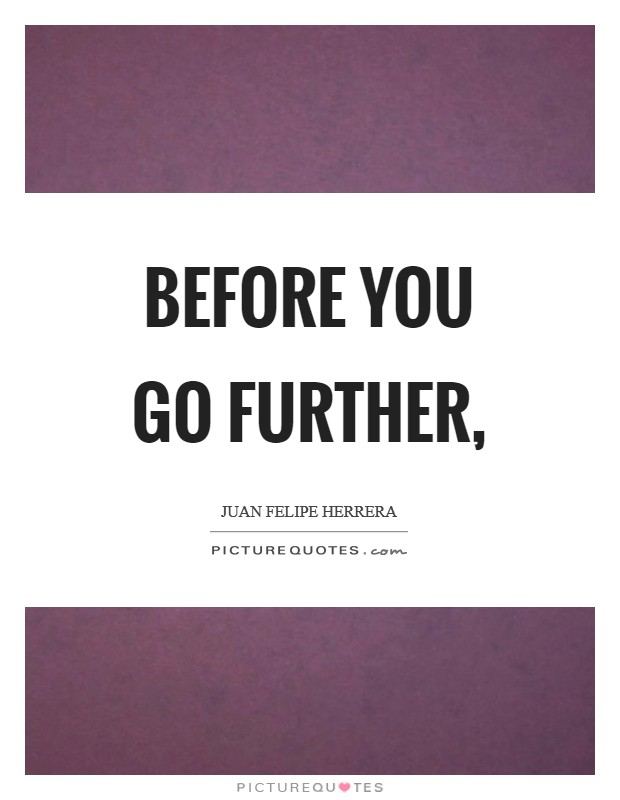 Before you go further, Picture Quote #1