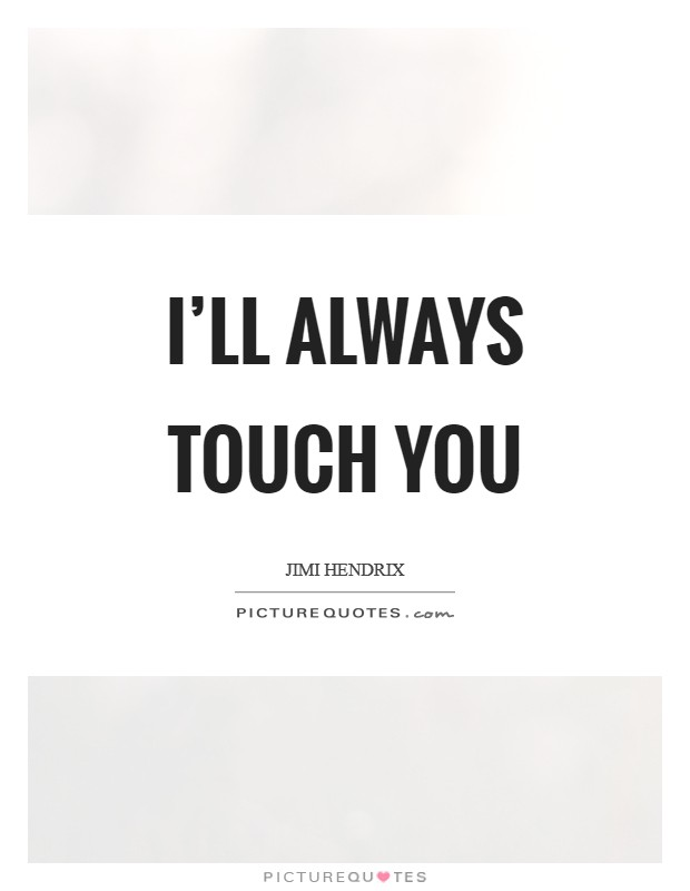 I'll always touch you Picture Quote #1
