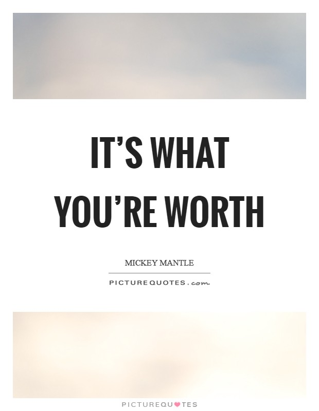 It's what you're worth Picture Quote #1