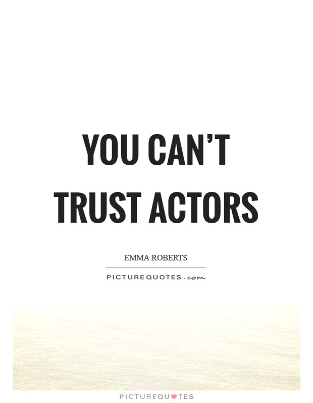 You can't trust actors Picture Quote #1
