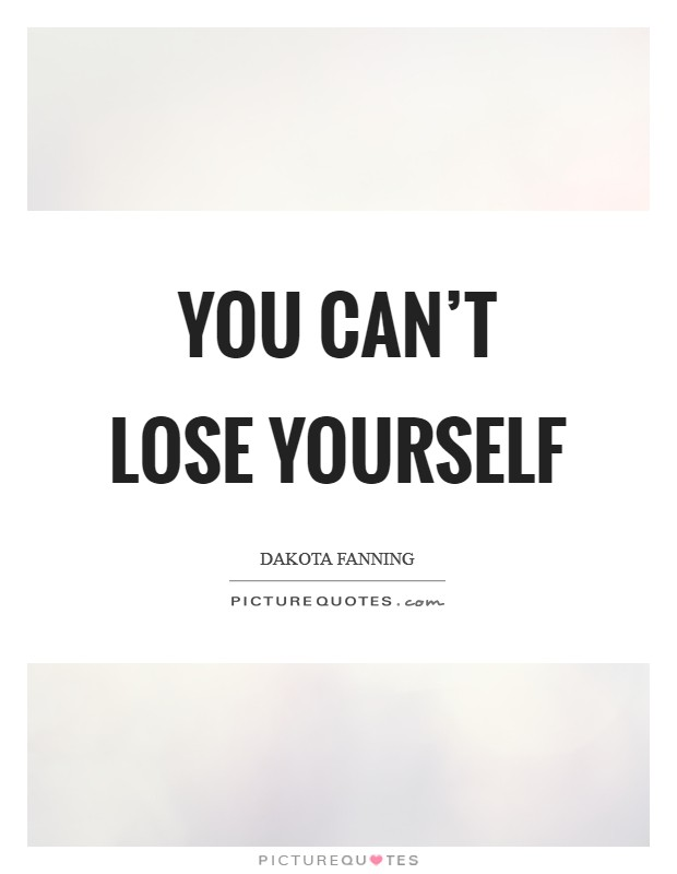 You can't lose yourself Picture Quote #1