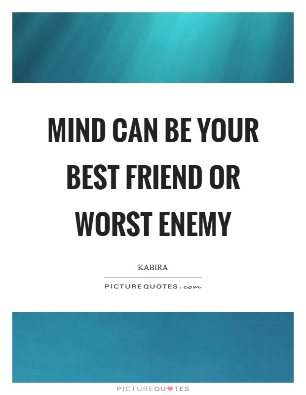 Mind can be your best friend or worst enemy Picture Quote #1