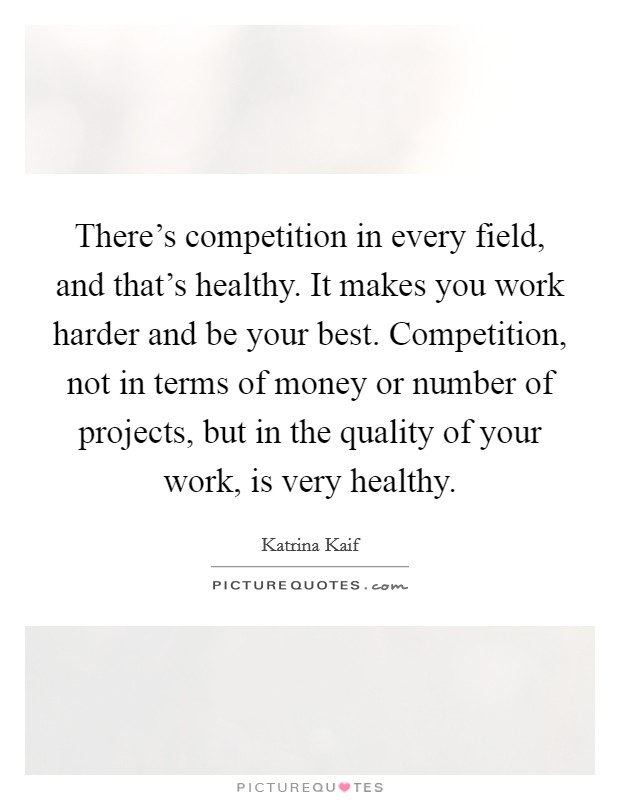 There's competition in every field, and that's healthy. It makes you work harder and be your best. Competition, not in terms of money or number of projects, but in the quality of your work, is very healthy Picture Quote #1