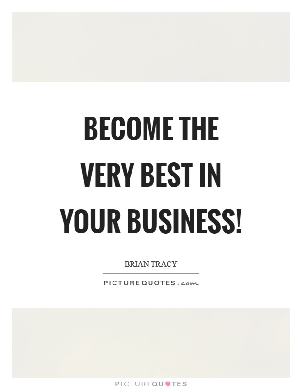 Become the very best in your business! Picture Quote #1