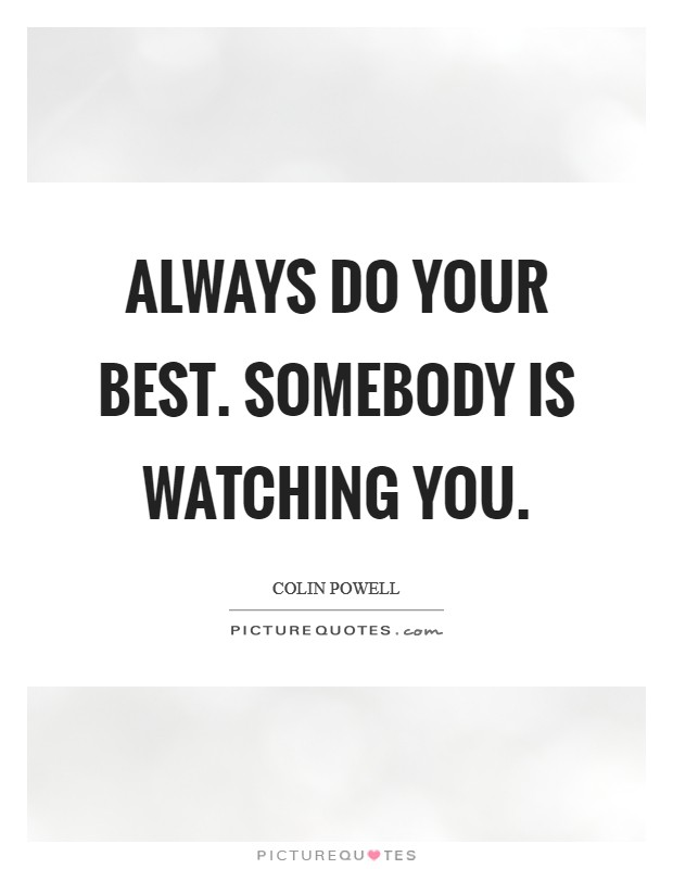 Always do your best. Somebody is watching you. Picture Quote #1