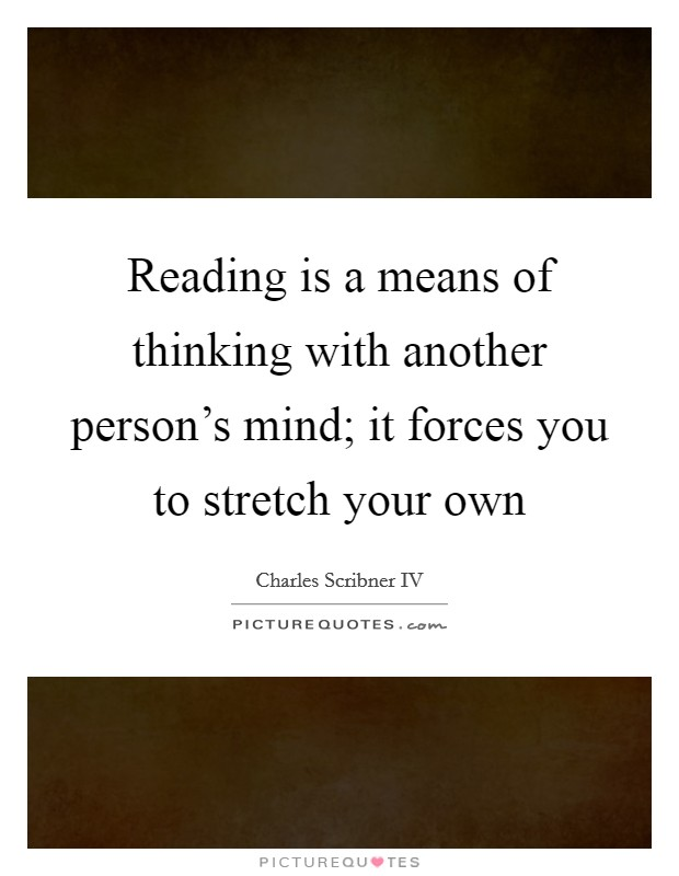 Reading is a means of thinking with another person's mind; it forces you to stretch your own Picture Quote #1