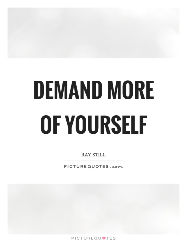 Demand more of yourself Picture Quote #1